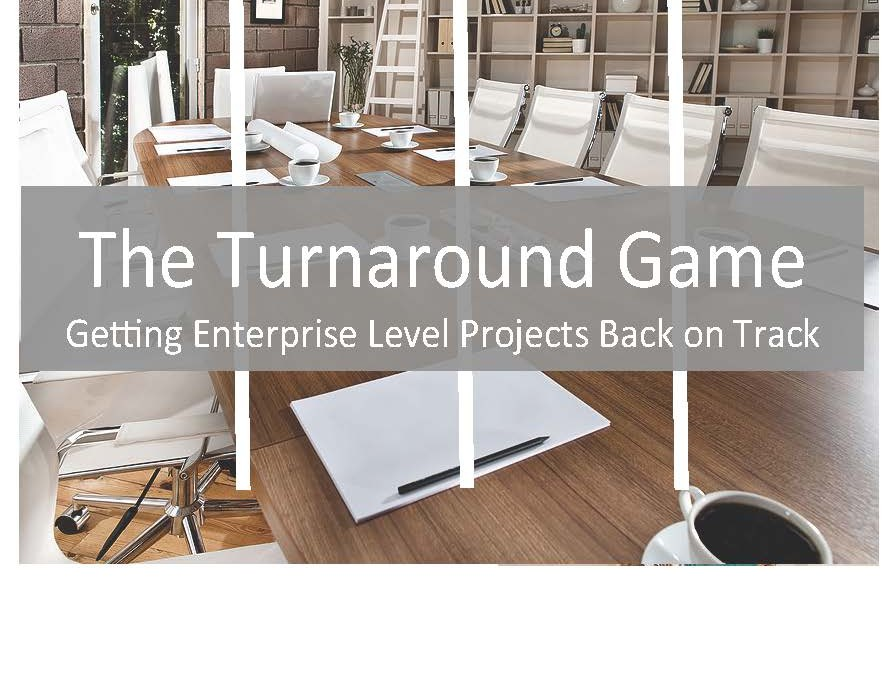 The Turnaround Game: Getting Enterprise Level Projects Back on Track